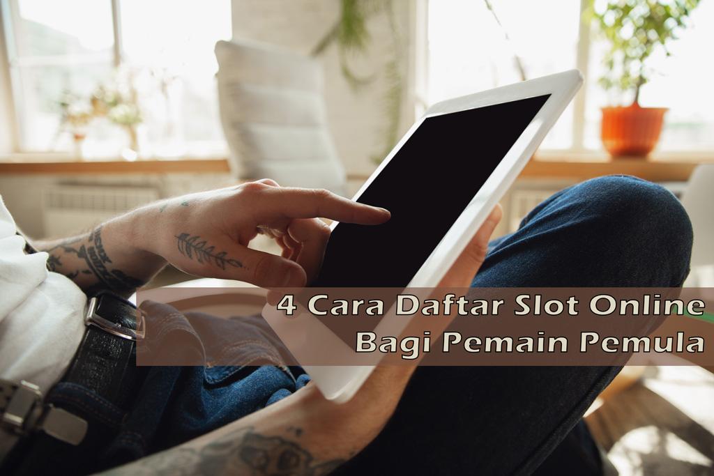 4 Cara Daftar Slot Online Bagi Pemain Pemula
