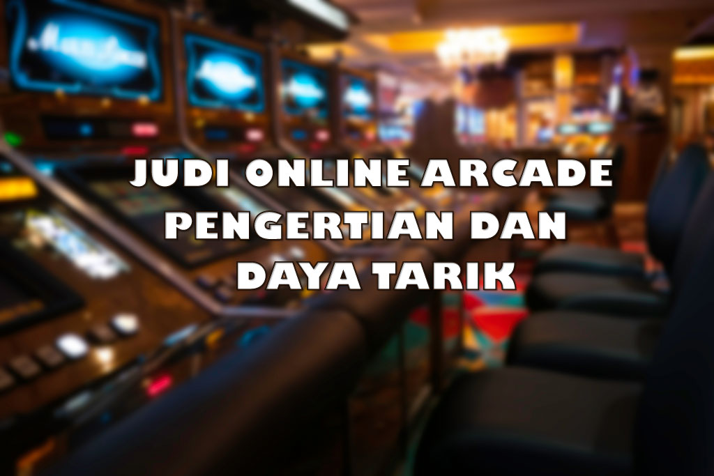 Judi Online Arcade Pengertian dan 4 Daya Tarik